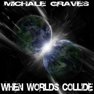 Michale Graves – When Worlds Collide