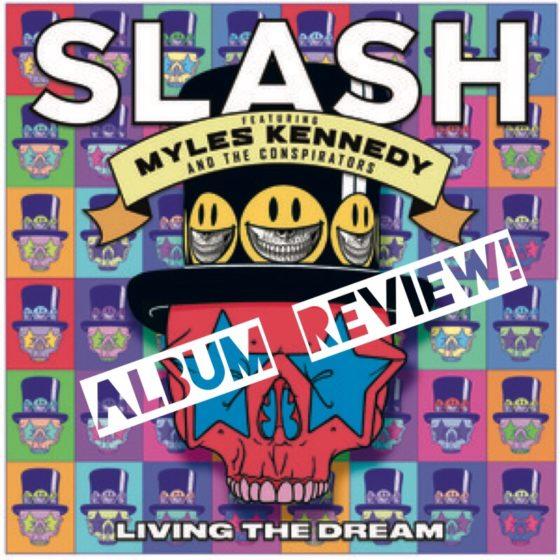 Slash w/Myles Kennedy & The Conspirators – Living The Dream